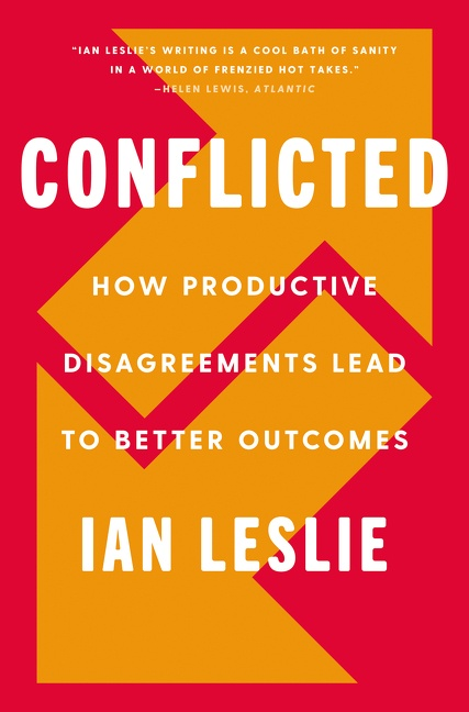 Conflicted How Productive Disagreements Lead to Better Outcomes