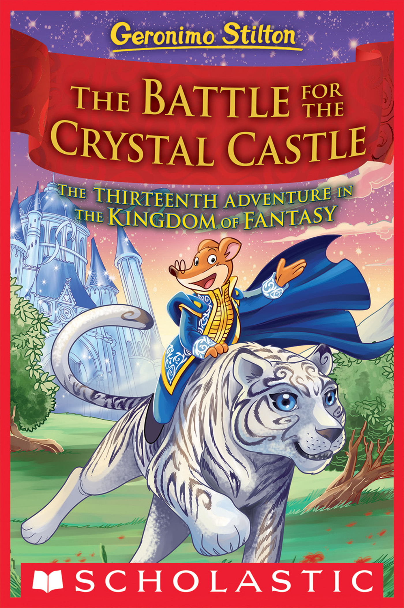 The Battle for Crystal Castle (Geronimo Stilton and the Kingdom of Fantasy #13) [electronic resource (downloadable eBook)]