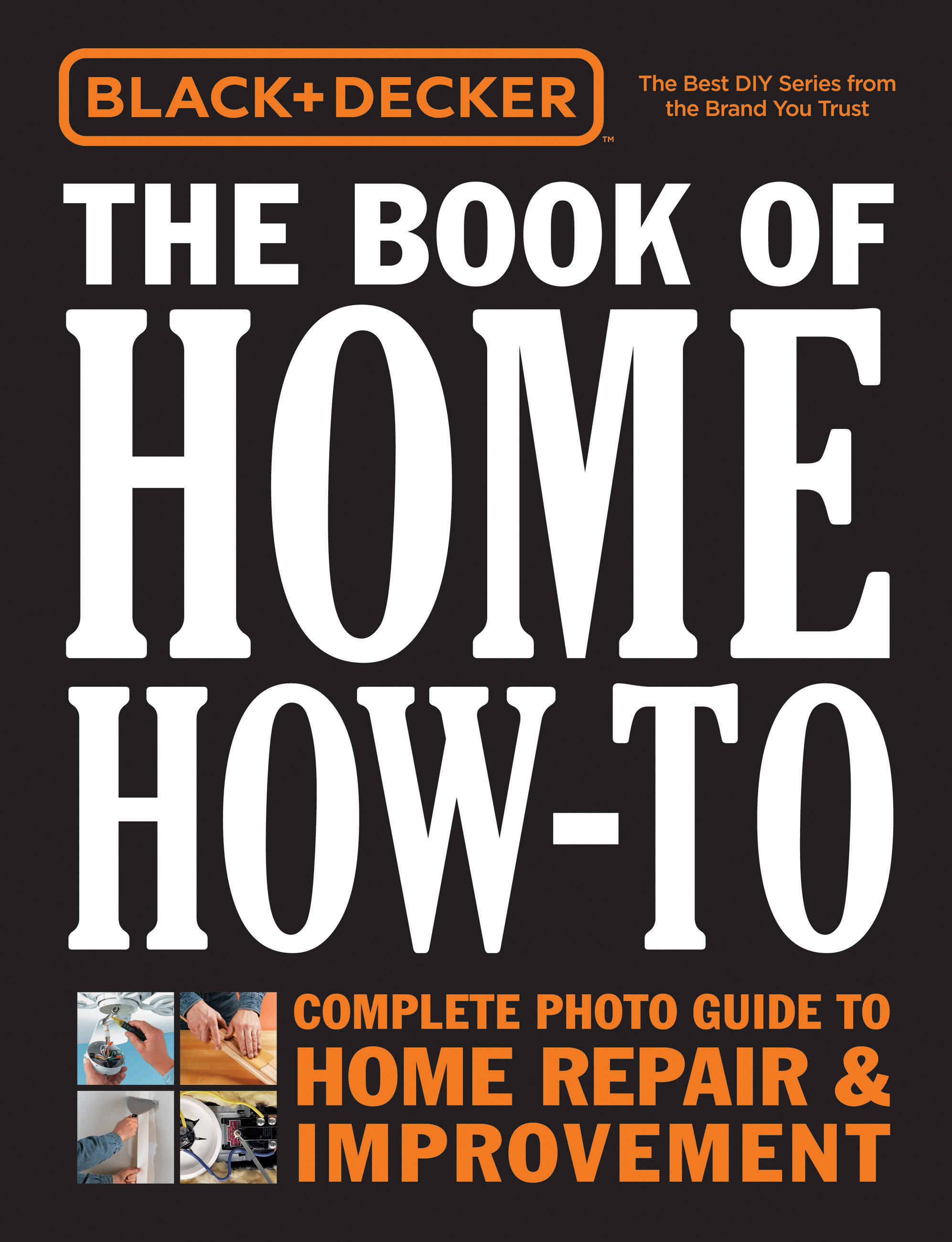 Black & Decker The Book of Home How-to, Updated 2nd Edition The Complete Photo Guide to Home Repair & Improvement