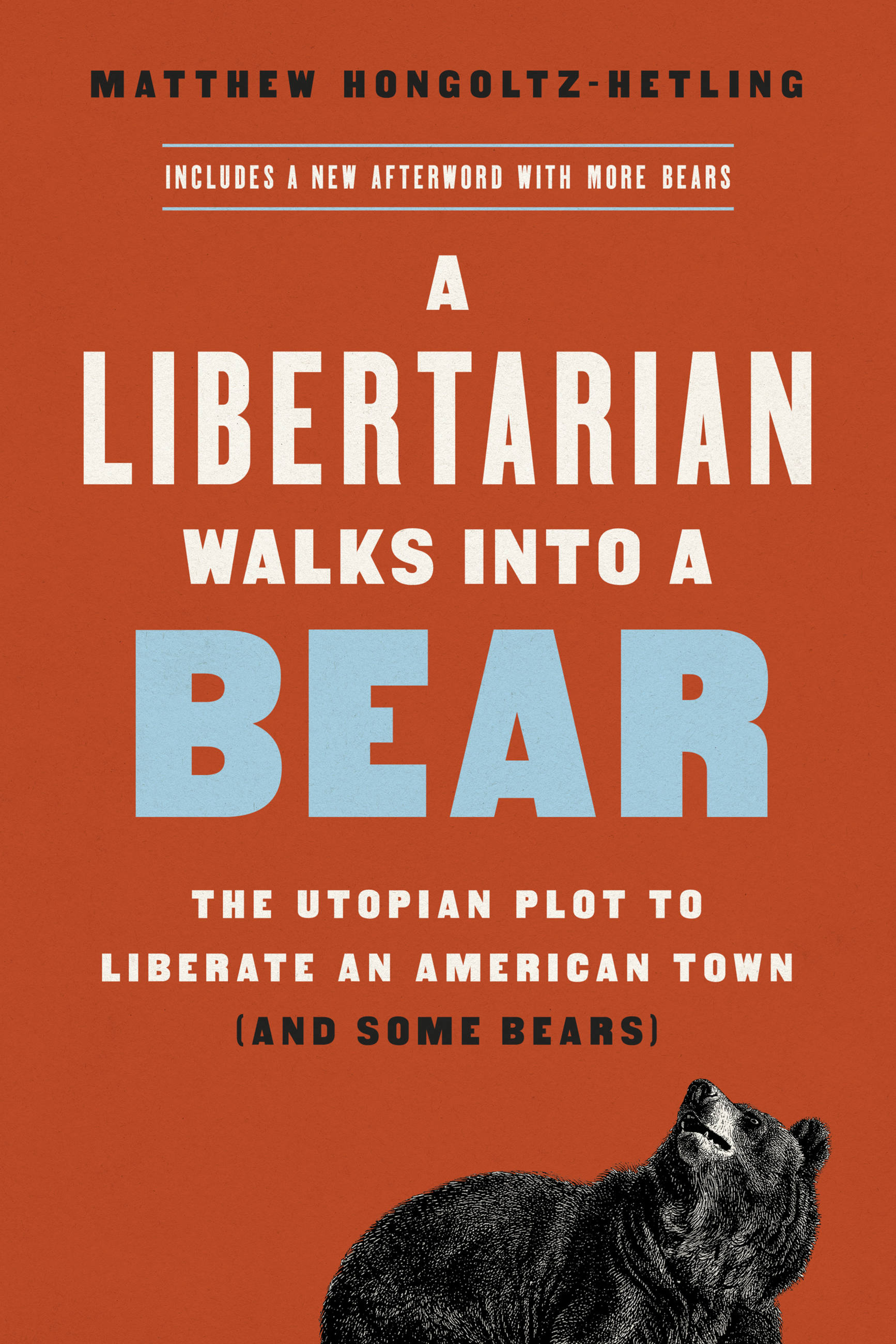 A Libertarian Walks Into a Bear The Utopian Plot to Liberate an American Town (And Some Bears)