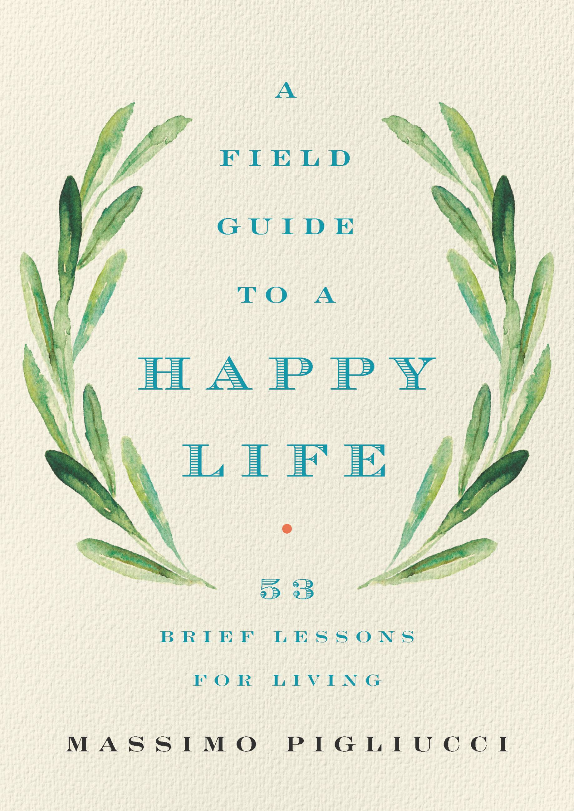 A Field Guide to a Happy Life 53 Brief Lessons for Living