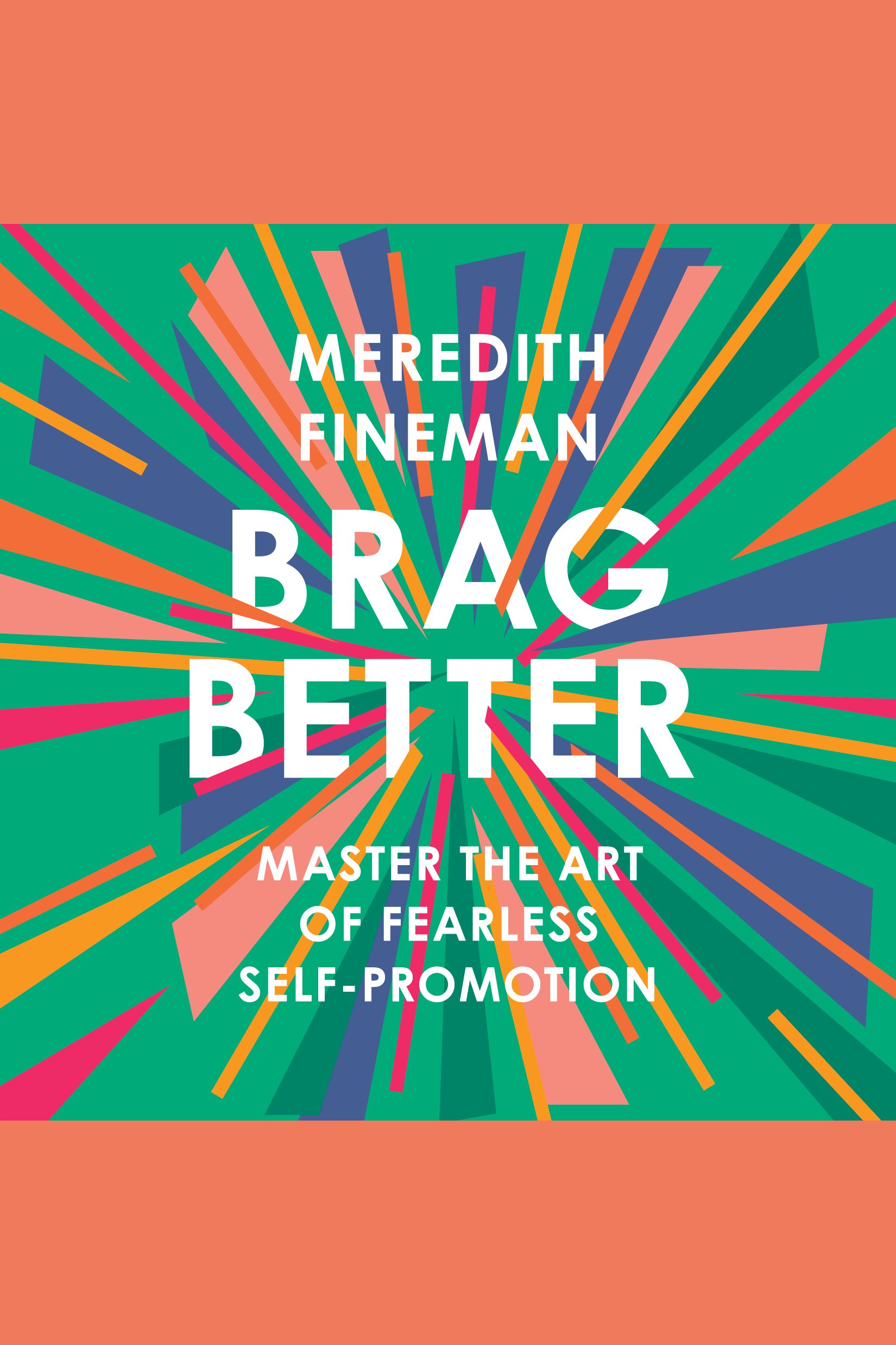 Brag Better Master the Art of Fearless Self-Promotion