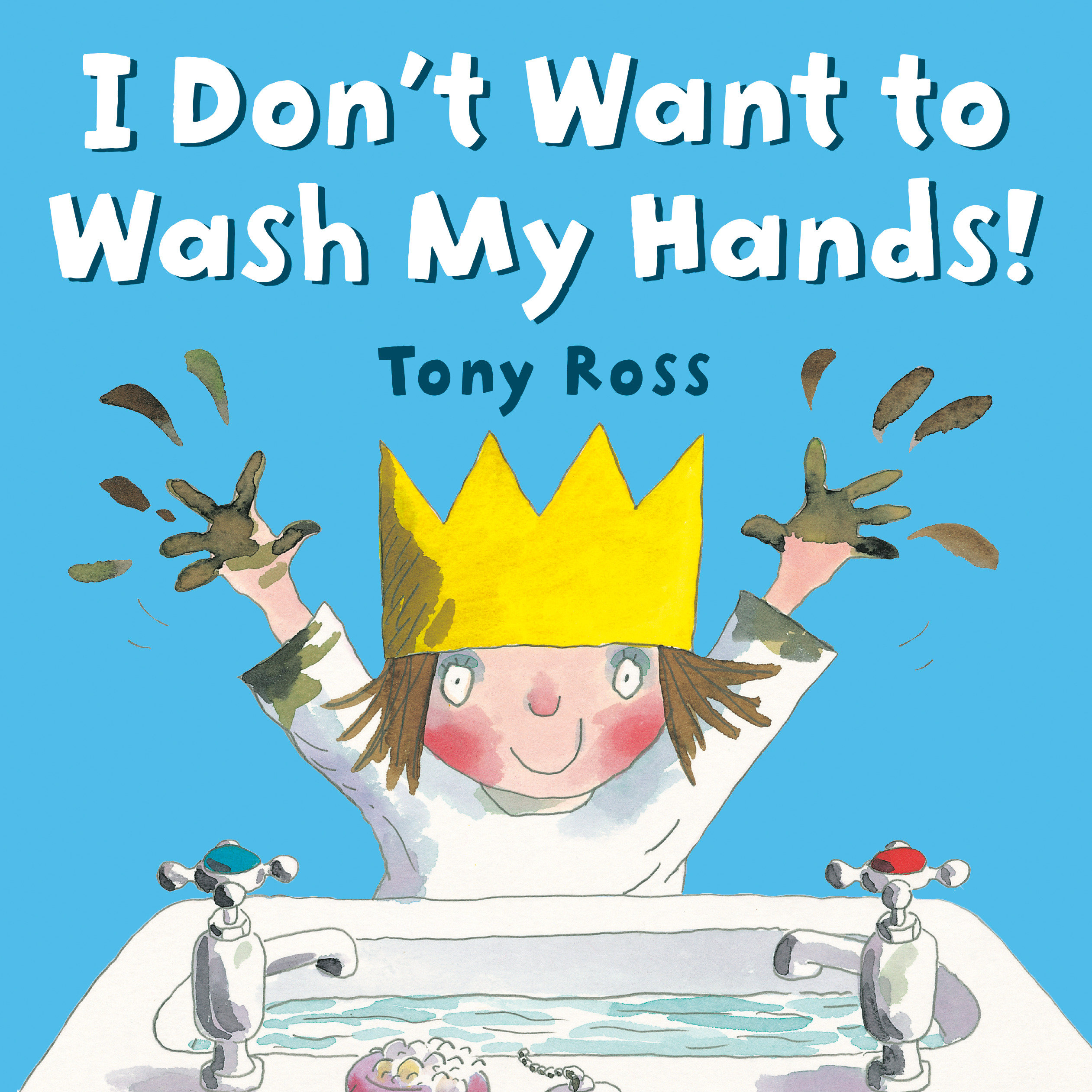 I Don't Want to Wash My Hands! [electronic resource]