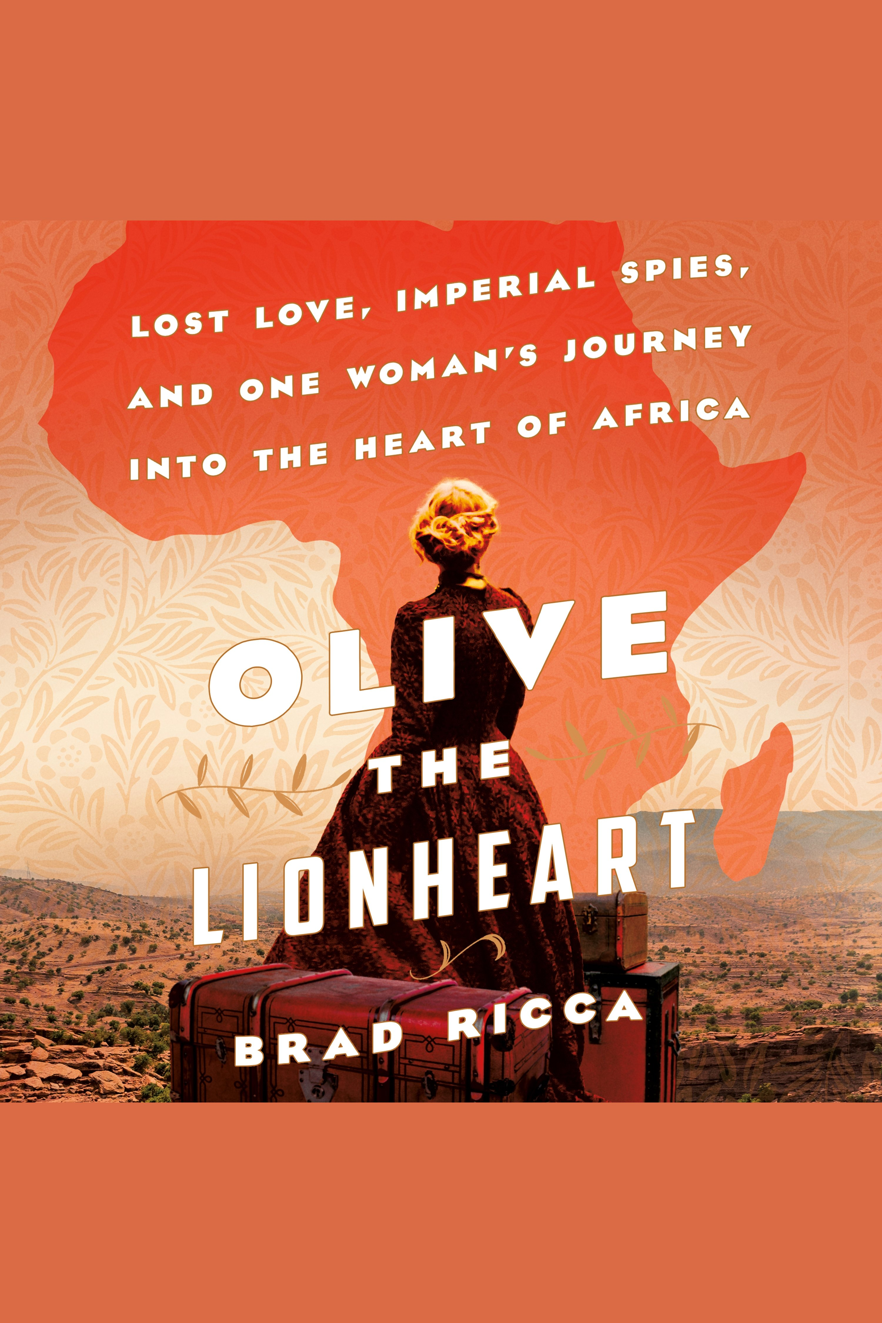 Olive the Lionheart [electronic resource] : Lost Love, Imperial Spies, and One Woman's Journey into the Heart of Africa