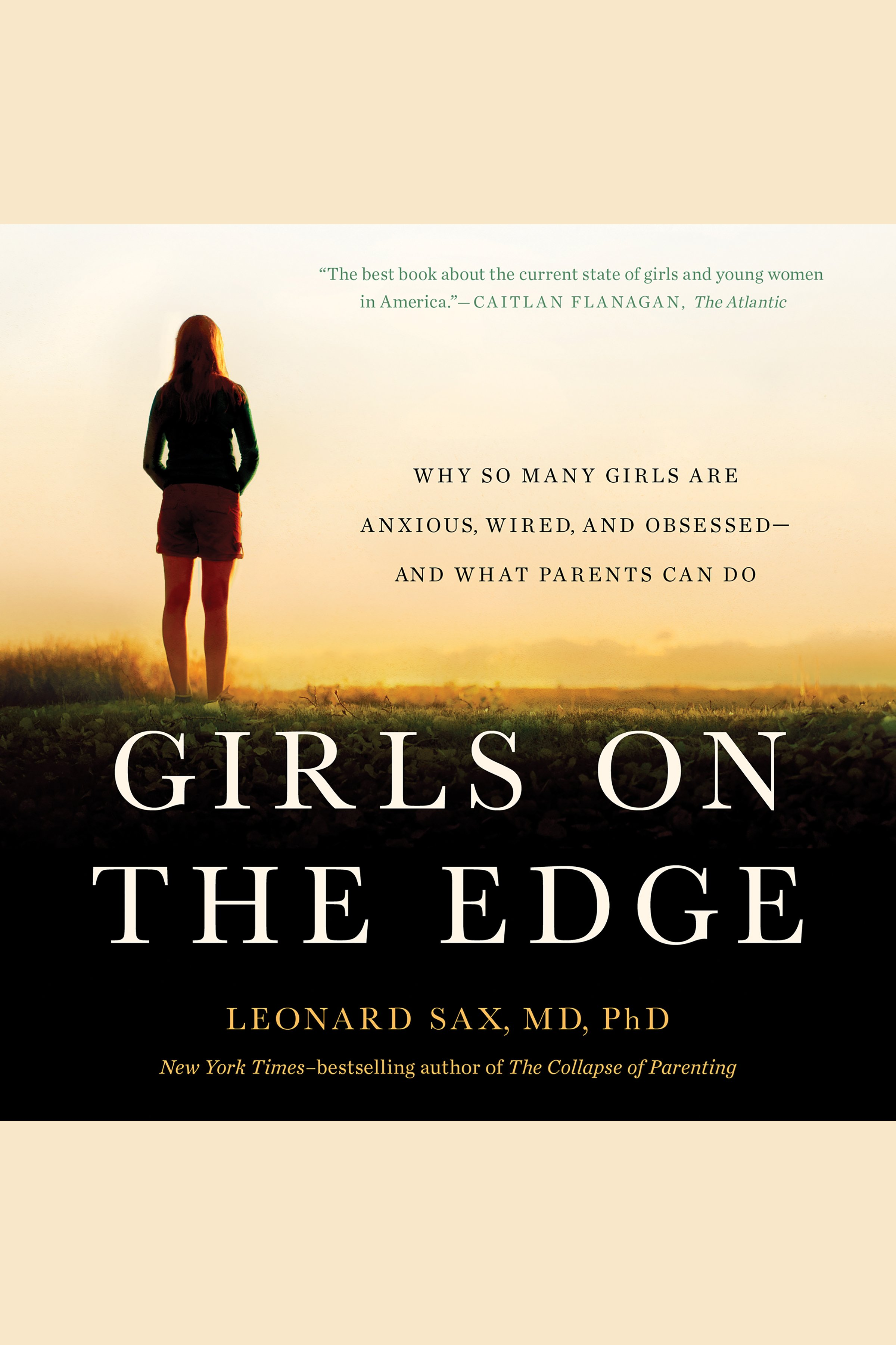 Girls on the edge : the four factors driving the new crisis for girls : sexual identity, the cyberbubble, obsessions, environmental toxins