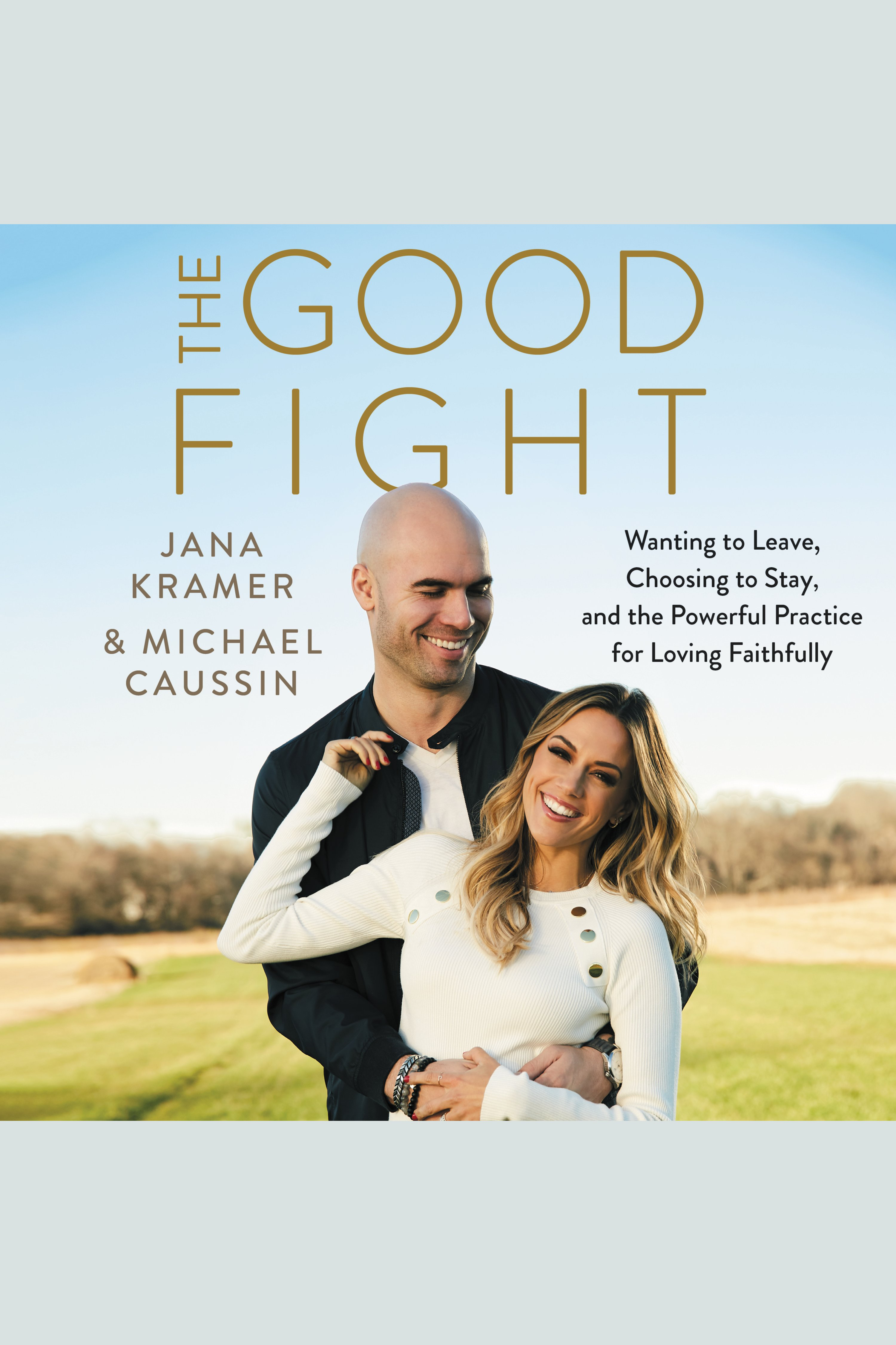 Good Fight, The Wanting to Leave, Choosing to Stay, and the Powerful Practice for Loving Faithfully