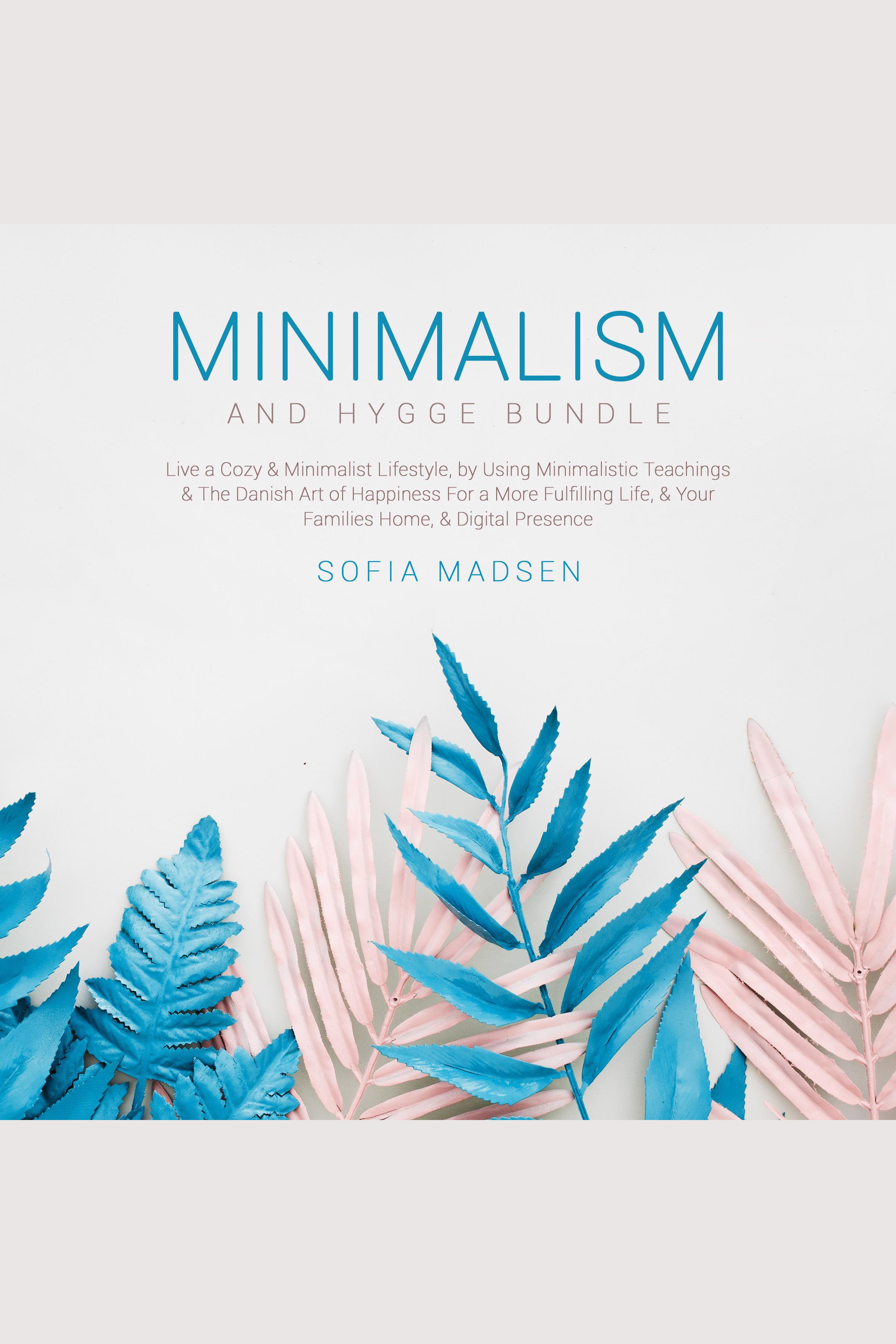 Minimalism & Hygge Bundle Live a Cozy & Minimalist Lifestyle, by Using Minimalistic Teachings & The Danish Art of Happiness For a More Fulfilling Life, & Your Families Home, & Digital Presence